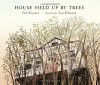 House Held Up by Trees - Ted Kooser, Jon Klassen