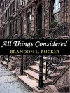All Things Considered - Brandon L. Rucker