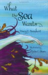 What the Sea Wants - Tracy E. Banghart, Julia C. Blum