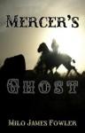 Mercer's Ghost - Milo James Fowler