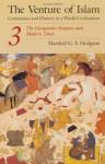 The Venture of Islam, Volume 3: The Gunpowder Empires and Modern Times - Marshall G.S. Hodgson