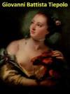 126 Color Paintings of Giovanni Battista (Giambattista) Tiepolo - Italian Rococo Painter and Printmaker (March 5, 1696 - March 27, 1770) - Jacek Michalak, (Giambattista) Tiepolo, Giovanni Battista
