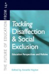 Tackling Disaffection and Social Exclusion (The Future of Education from 14+) - Annette Hayton, University of London) Ann (both of Institute of Education Hodgson