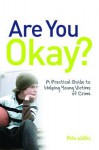 Are You Okay?: A Practical Guide to Helping Young Victims of Crime - Pete Wallis