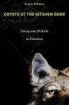 Coyote at the Kitchen Door: Living with Wildlife in Suburbia - Stephen DeStefano