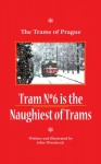 Tram No 6 is The Naughtiest of Trams (The Trams of Prague Book 1) - John Woodcock