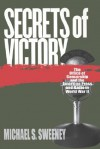Secrets of Victory: The Office of Censorship and the American Press and Radio in World War II - Michael S. Sweeney