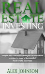 Real Estate Investing: Simple and Effective Strategies to implement in order to have a Successful Real Estate Business (Real Estate Investing Strategies Book 1) - ALEX JOHNSON