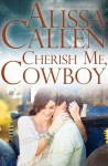 Cherish Me, Cowboy - Alissa Callen