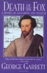 Death of the Fox: A Novel of Elizabeth and Ralegh - George Garrett