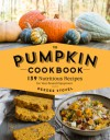 The Pumpkin Cookbook, 2nd Edition: 139 Recipes Celebrating the Versatility of Pumpkin and Other Winter Squash - DeeDee Stovel