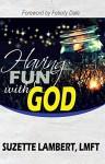 Having Fun With God - Suzette Lambert, Felicity Dale