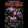 Burn Bright - Patricia Briggs, -Penguin Audio-, Holter Graham