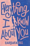 Everything I Know About You - Barbara Dee
