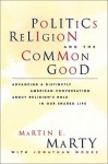 Politics, Religion, and the Common Good - Martin E. Marty, Jonathan Moore