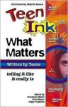 Teen Ink: What Matters - Stephanie H. Meyer, John Meyer, Peggy Veljkovic