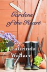 Gardens of the Heart - Laurinda Wallace