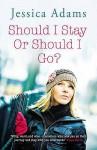 Should I Stay or Should I Go? - Jessica Adams