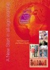 A New Start in All-age Worship: Service Outlines for the Millennium and Beyond - Michael Forster, Simon Smith, Helen Elliot