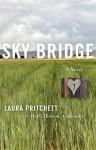 Sky Bridge: A Novel - Laura Pritchett