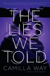 The Lies We Told - Camilla Way