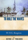 How Brittania Came to Rule the Waves - W.H.G. Kingston