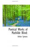 Poetical Works of Mathilde Blind - Arthur Symons