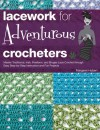Lacework for Adventurous Crocheters:Master Traditional, Irish, Freeform, and Bruges Lace Crochet through Easy Step-by-Step Instructions - Margaret Hubert