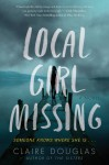 Local Girl Missing: A Novel - Claire Douglas