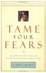 Tame Your Fears: And Transform Them into Faith, Confidence, and Action (Navigators Reference Library) - Carol Kent