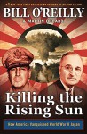 Killing the Rising Sun: How America Vanquished World War II Japan - Bill O'Reilly, Martin Dugard