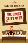 The Ghost Slept Over - Marshall Thornton