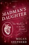 The Madman's Daughter (The Madman's Daughter, #1) - Megan Shepherd