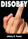 Disobey - Johnny B. Truant