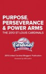 Purpose, Perseverance and Power Arms: The 2013 St. Louis Cardinals: The 2013 United Cardinal Bloggers Publication - Christine Coleman, Will Leitch