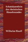 Schatzkaestlein Des Rheinischen Hausfreundes - Wilhelm Hauff