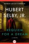Requiem for a Dream: A Novel - Hubert Selby Jr.