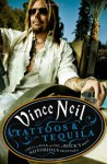 Tattoos & Tequila: To Hell and Back with One of Rock's Most Notorious Frontmen - Vince Neil, Mike Sager
