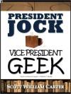 President Jock, Vice President Geek - Scott William Carter
