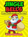 Children's Book: Jingle Bells! (Excellent for Bedtime Stories and Reading Aloud): Cute Christmas Stories for Kids, Christmas Jokes, and Christmas Fun for ... Readers (Christmas Books for Children) - Arnie Lightning