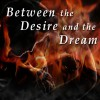 Between the Desire and the Dream: Selected Poems by T. S. Eliot - T. S. Eliot, Dennis Regan, Michelle Dumelle, Stephen O'Connor, Geoffrey T. Williams