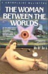 The Woman Between the Worlds - F. Gwynplaine MacIntyre