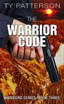 The Warrior Code (Warriors Series Book 3) - Ty Patterson