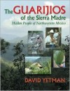 The Guarij OS of the Sierra Madre: Hidden People of Northwestern Mexico - David Yetman