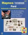 Ford Automatic Transmission Overhaul: Models Covered: C3, C4, C5, C6 and AOD Rear Wheel Drive Transmissions, ATX - John Haynes, John Haynes