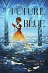The Future is Blue - Catherynne M. Valente