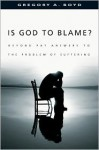 Is God to Blame? Moving Beyond Pat Answers to the Problem of Suffering - Gregory A. Boyd