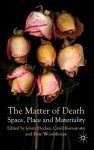 The Matter of Death: Space, Place and Materiality - Jenny Hockey, Carol Komaromy, Kate Woodthorpe