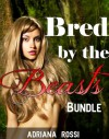Bred by the Beasts (Monster Erotica Bundle) - Adriana Rossi