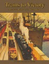 Trains to Victory: America's Railroads in WWII - Donald Heimburger, John Kelly